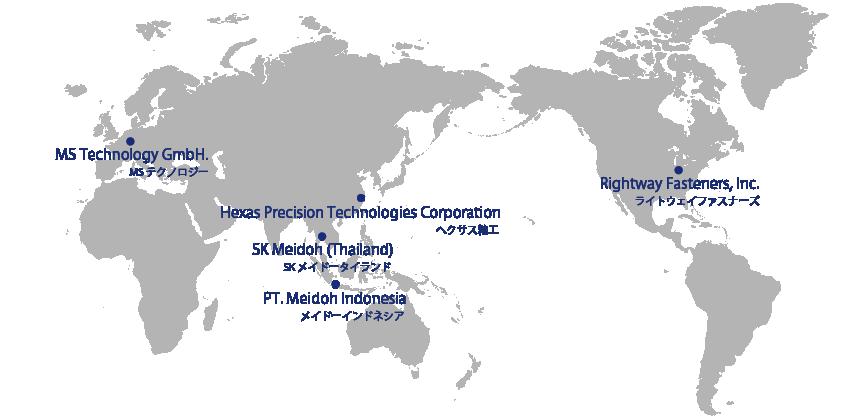 MS technology GmbH MSテクノロジー, SK Meidoh (Thailand) Co.,Ltd. SKメイドータイランド, Hexas Precision Technologies Coproration ヘクサス精工, PT. Meidoh Indonesia  Co.,Ltd. メイドーインドネシア, Right Way Fasteners, Inc. ライトウェイファイナーズインコーポレーション